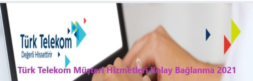 Turk Telekom Musteri Hizmetleri Kolay Baglanma 2021
