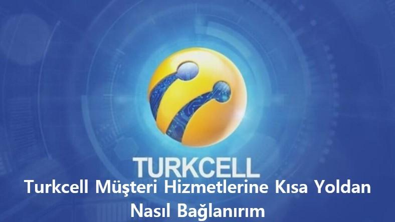 Turkcell Musteri Hizmetlerine Kisa Yoldan Nasil Baglanirim