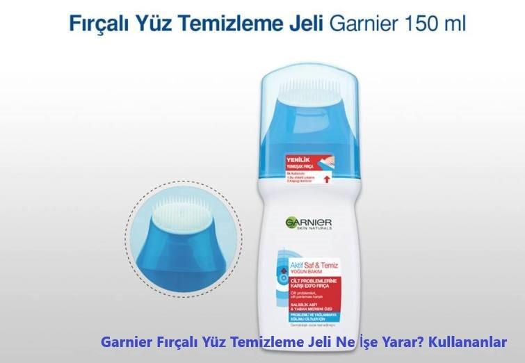 Garnier Fircali Yuz Temizleme Jeli Ne Ise Yarar Kullananlar