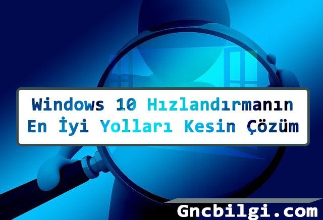 Windows 10 Hizlandirmanin En Iyi Yollari Kesin Cozum